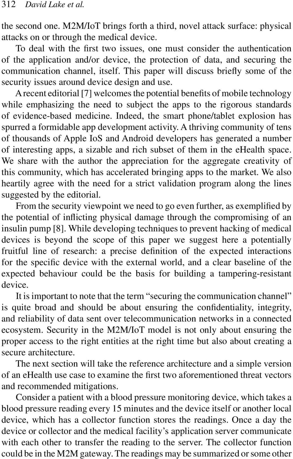 This paper will discuss briefly some of the security issues around device design and use.