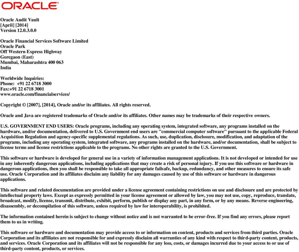 3.0.0 Oracle Financial Services Software Limited Oracle Park Off Western Express Highway Goregaon (East) Mumbai, Maharashtra 400 063 India Worldwide Inquiries: Phone: +91 22 6718 3000 Fax:+91 22 6718