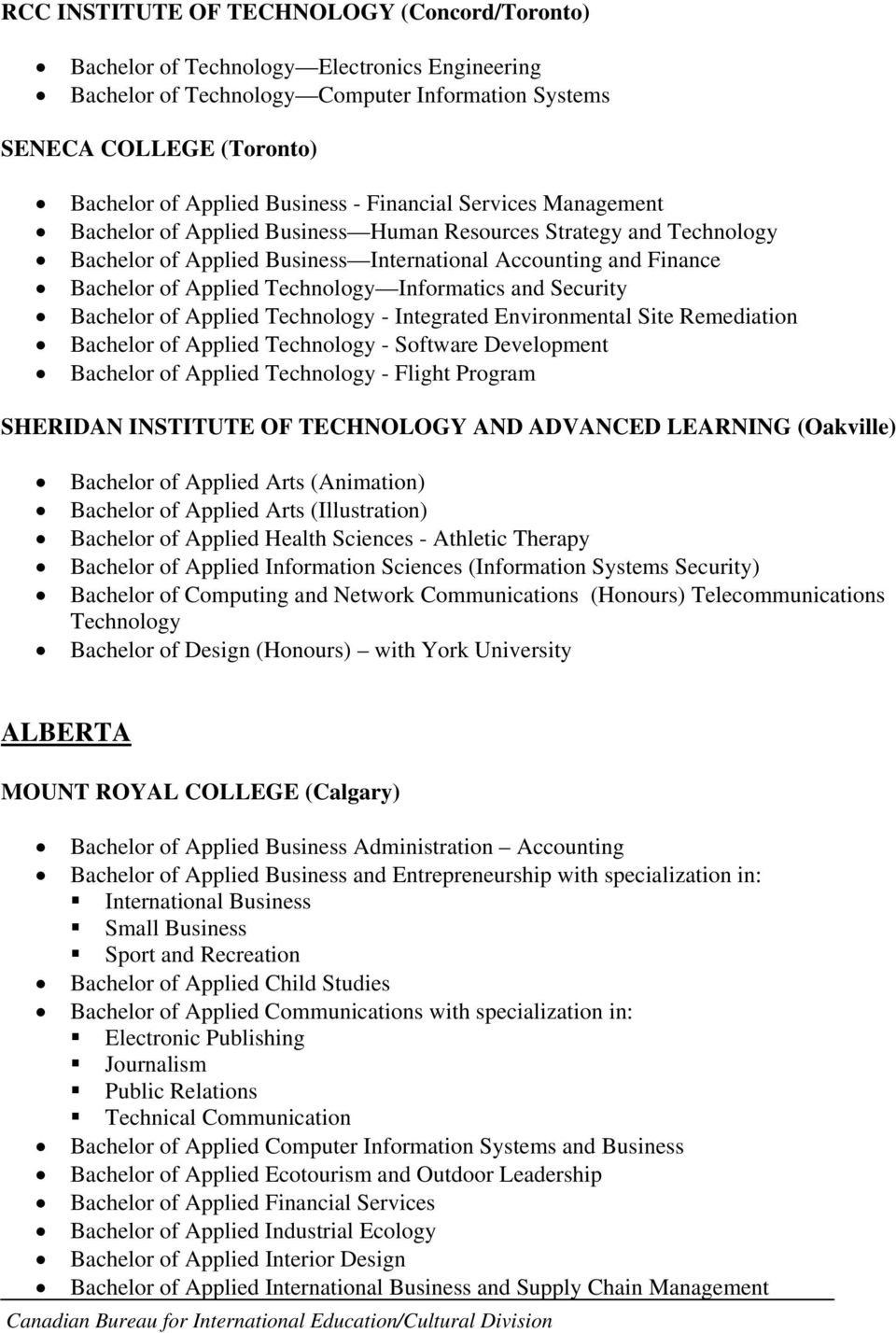 Informatics and Security Bachelor of Applied Technology - Integrated Environmental Site Remediation Bachelor of Applied Technology - Software Development Bachelor of Applied Technology - Flight