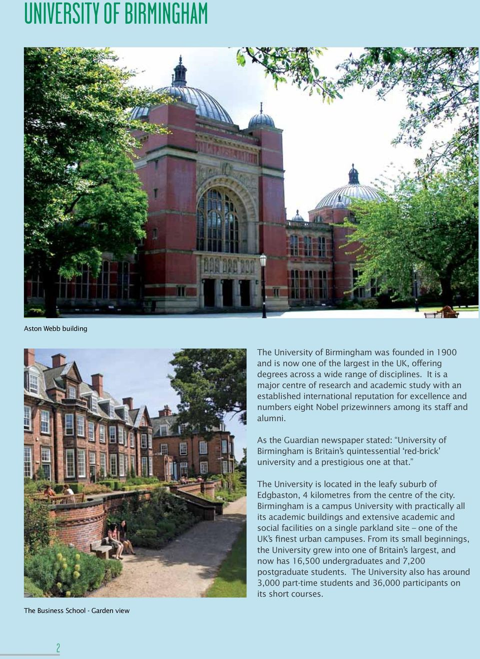 As the Guardian newspaper stated: University of Birmingham is Britain s quintessential red-brick university and a prestigious one at that.