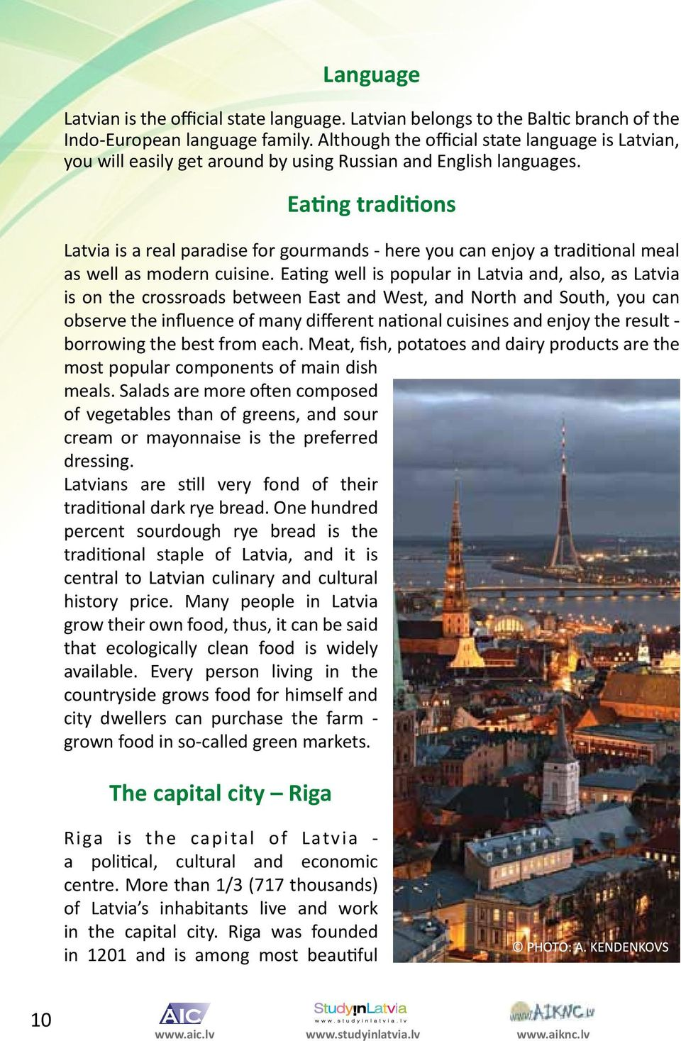 Eating traditions Latvia is a real paradise for gourmands - here you can enjoy a traditional meal as well as modern cuisine.