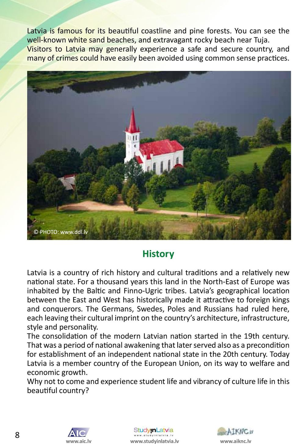 History Latvia is a country of rich history and cultural traditions and a relatively new national state.