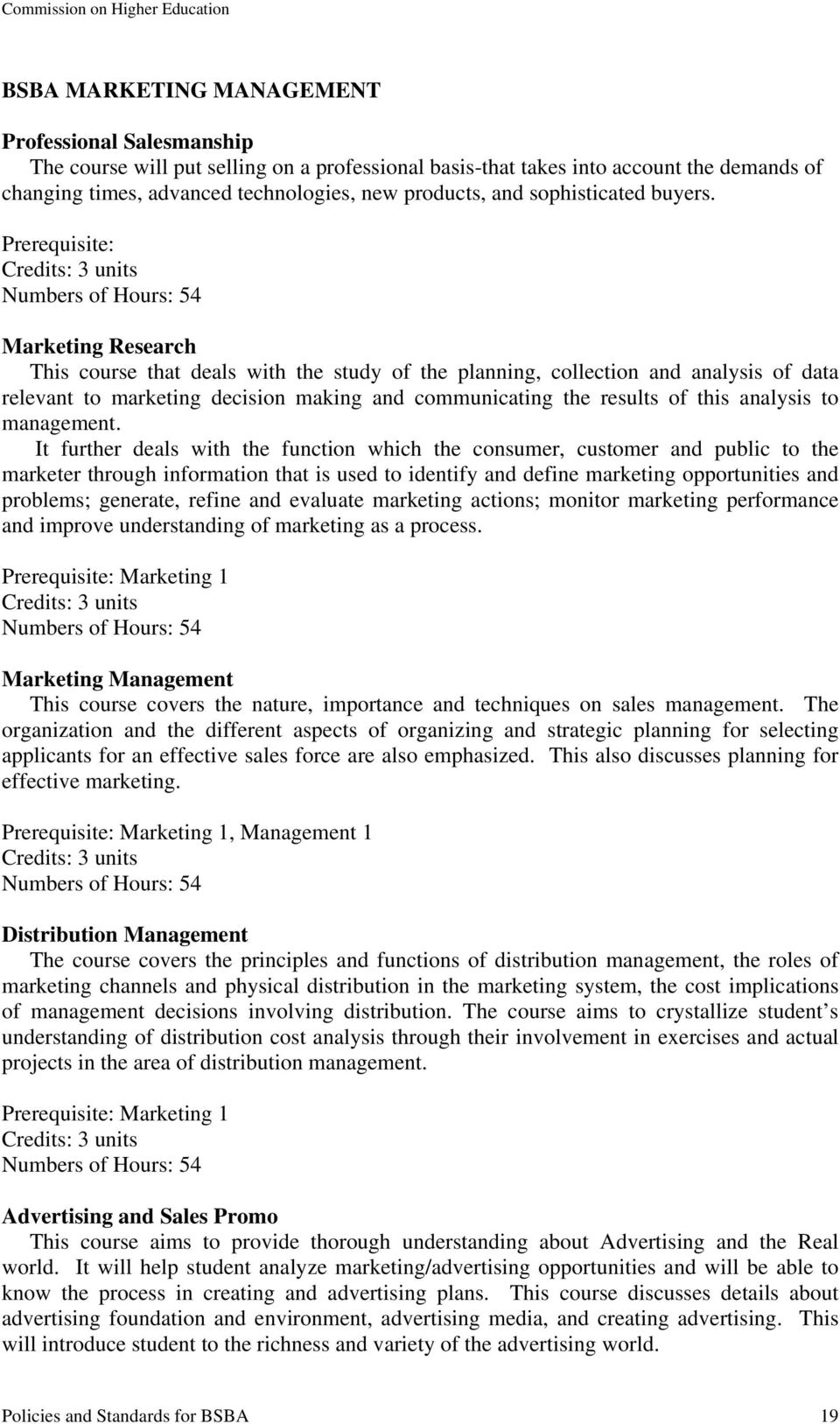 Prerequisite: Marketing Research This course that deals with the study of the planning, collection and analysis of data relevant to marketing decision making and communicating the results of this