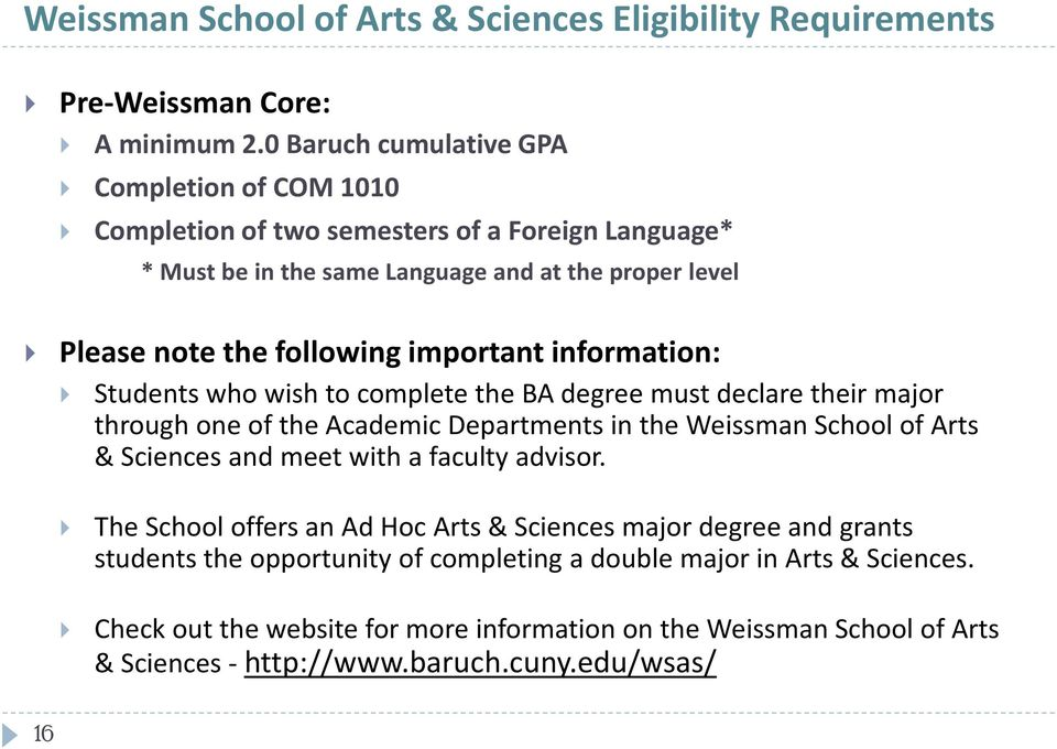 important information: Students who wish to complete the BA degree must declare their major through one of the Academic Departments in the Weissman School of Arts & Sciences and meet