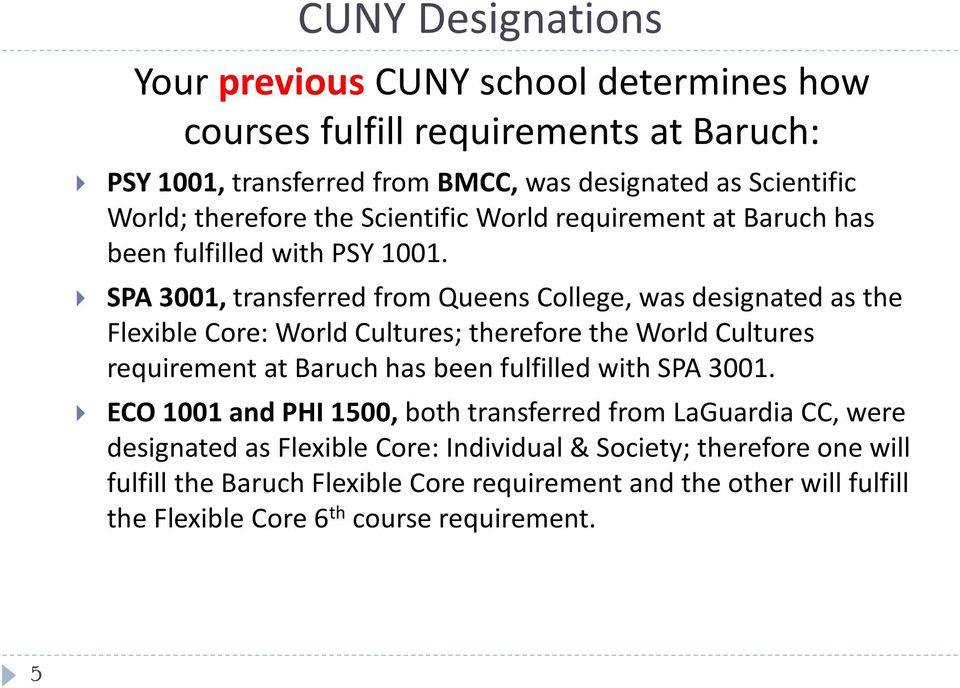 SPA 3001, transferred from Queens College, was designated as the Flexible Core: World Cultures; therefore the World Cultures requirement at Baruch has been fulfilled with