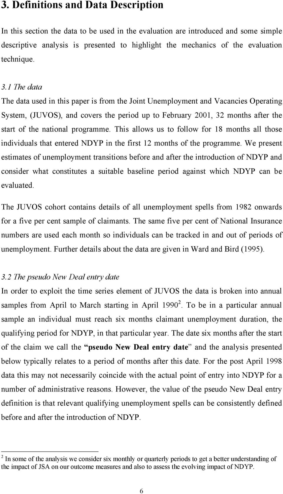 1 The data The data used in this paper is from the Joint Unemployment and Vacancies Operating System, (JUVOS), and covers the period up to February 2001, 32 months after the start of the national