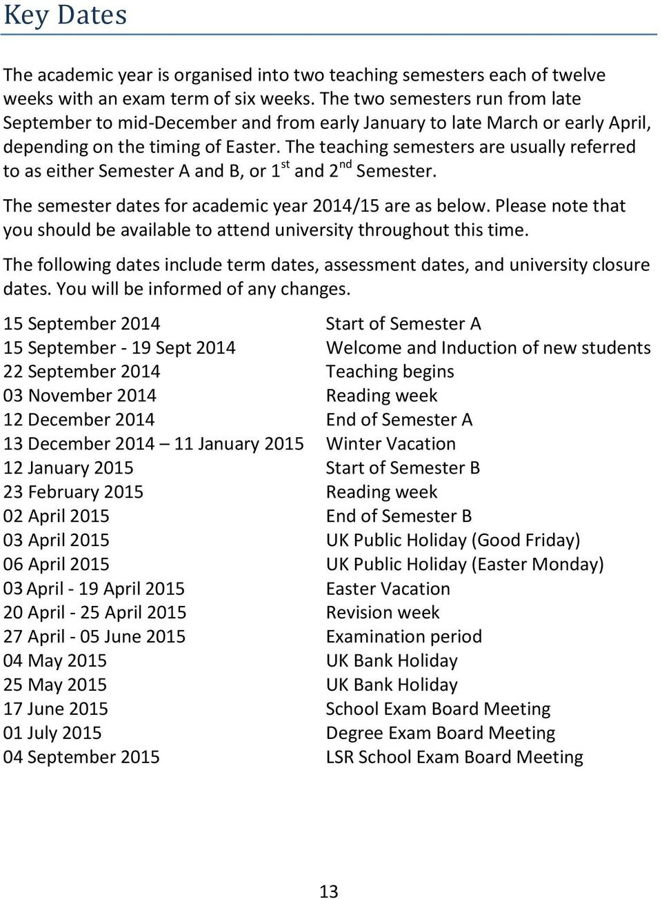 The teaching semesters are usually referred to as either Semester A and B, or 1 st and 2 nd Semester. The semester dates for academic year 2014/15 are as below.