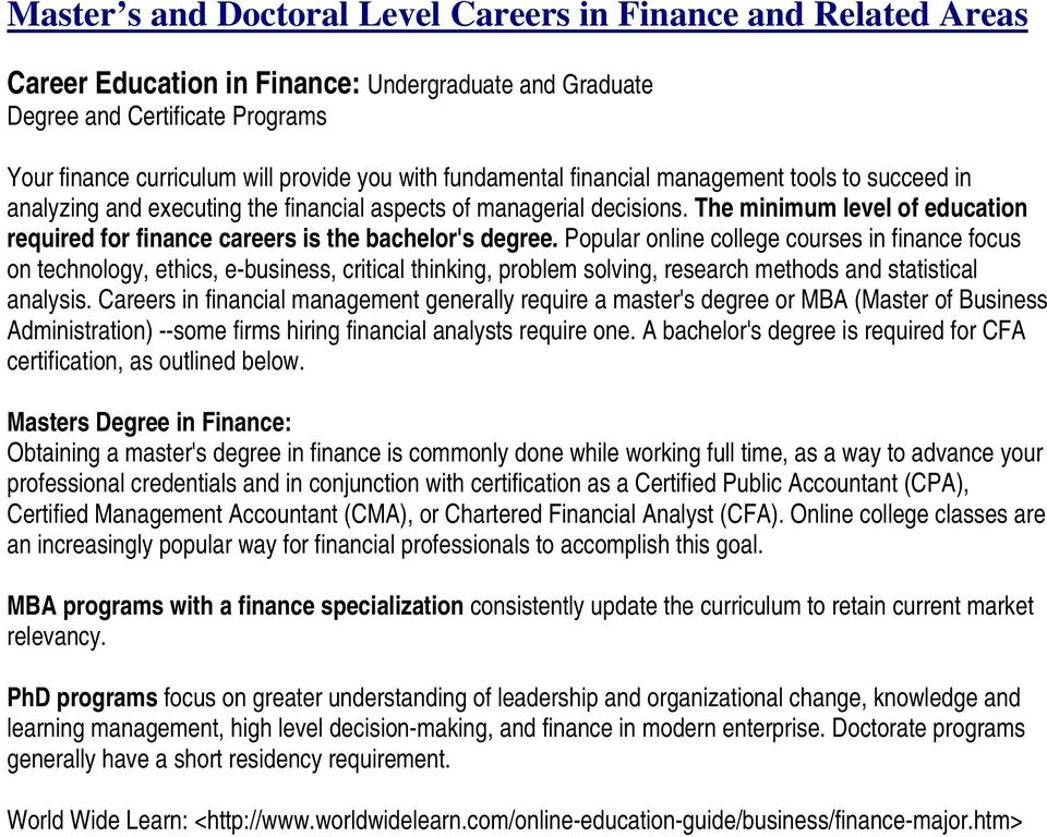 The minimum level of education required for finance careers is the bachelor's degree.