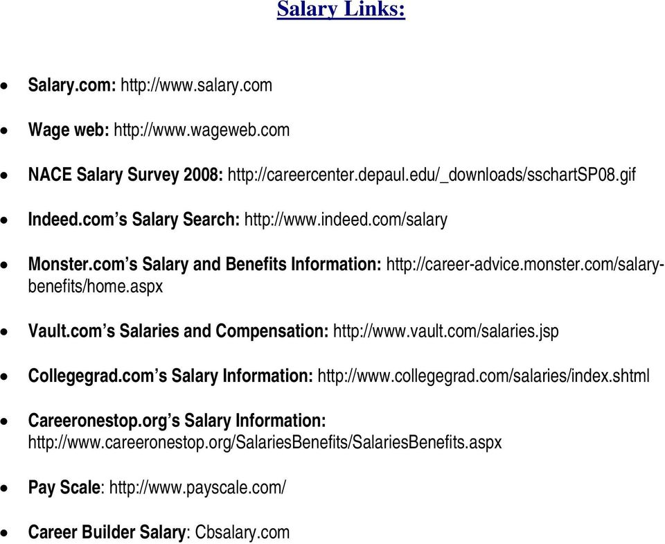 aspx Vault.com s Salaries and Compensation: http://www.vault.com/salaries.jsp Collegegrad.com s Salary Information: http://www.collegegrad.com/salaries/index.