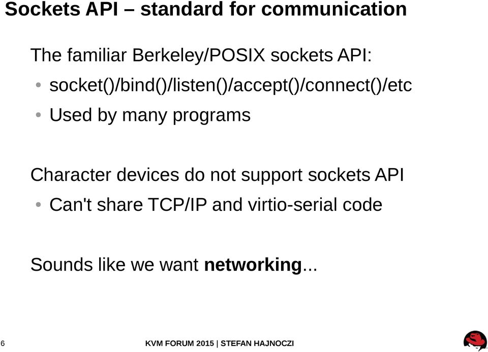 by many programs Character devices do not support sockets API Can't