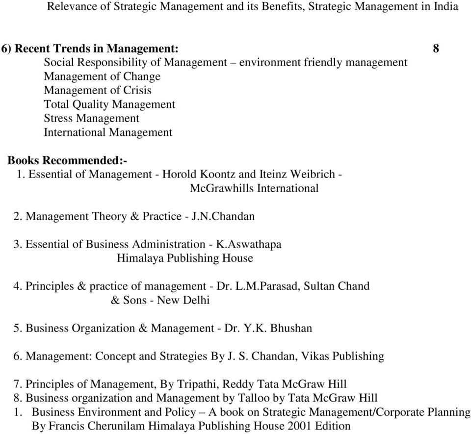 Essential of Management - Horold Koontz and Iteinz Weibrich - McGrawhills International 2. Management Theory & Practice - J.N.Chandan 3. Essential of Business Administration - K.
