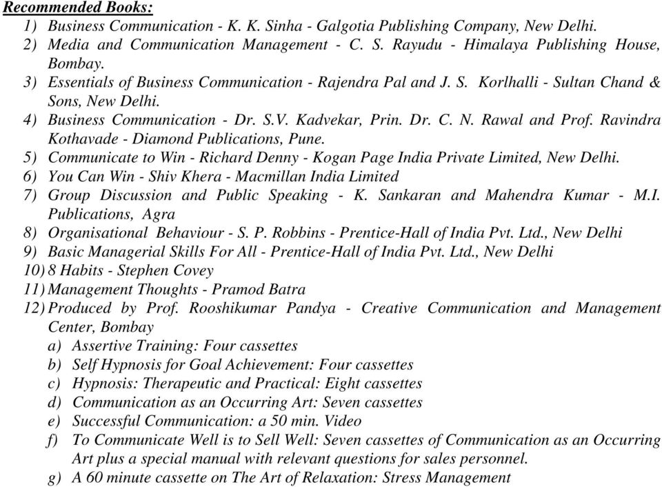 Ravindra Kothavade - Diamond Publications, Pune. 5) Communicate to Win - Richard Denny - Kogan Page India Private Limited, New Delhi.