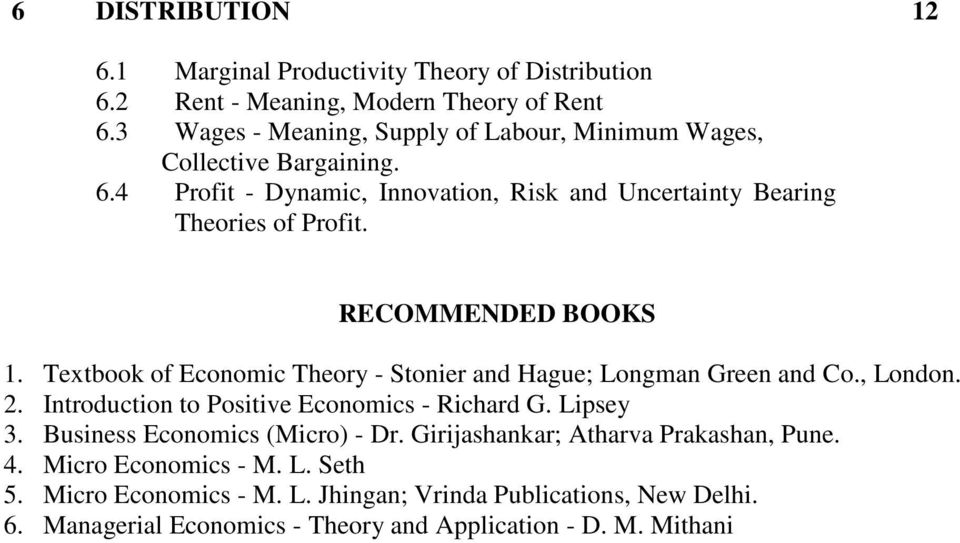 RECOMMENDED BOOKS 1. Textbook of Economic Theory - Stonier and Hague; Longman Green and Co., London. 2. Introduction to Positive Economics - Richard G. Lipsey 3.