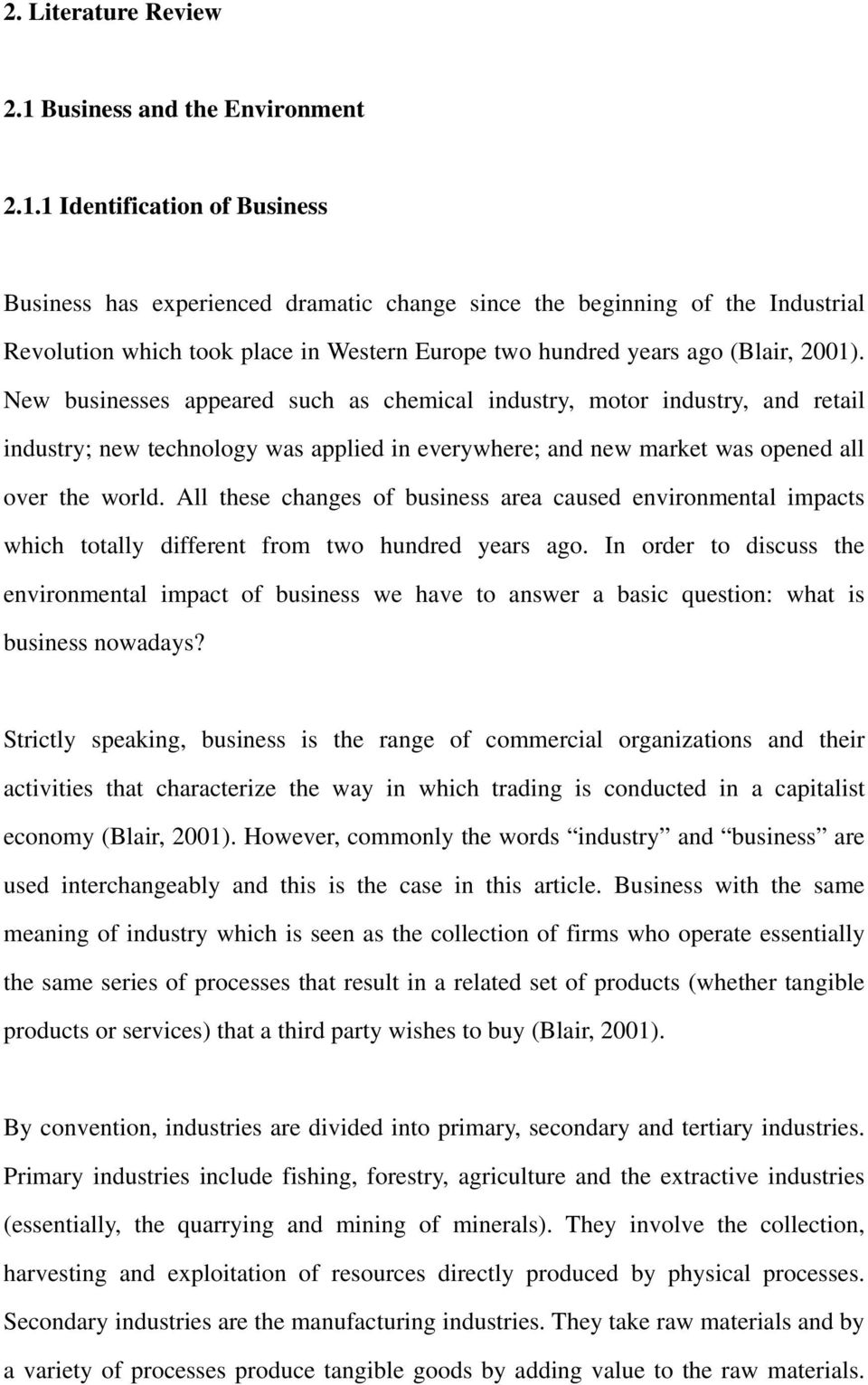 1 Identification of Business Business has experienced dramatic change since the beginning of the Industrial Revolution which took place in Western Europe two hundred years ago (Blair, 2001).