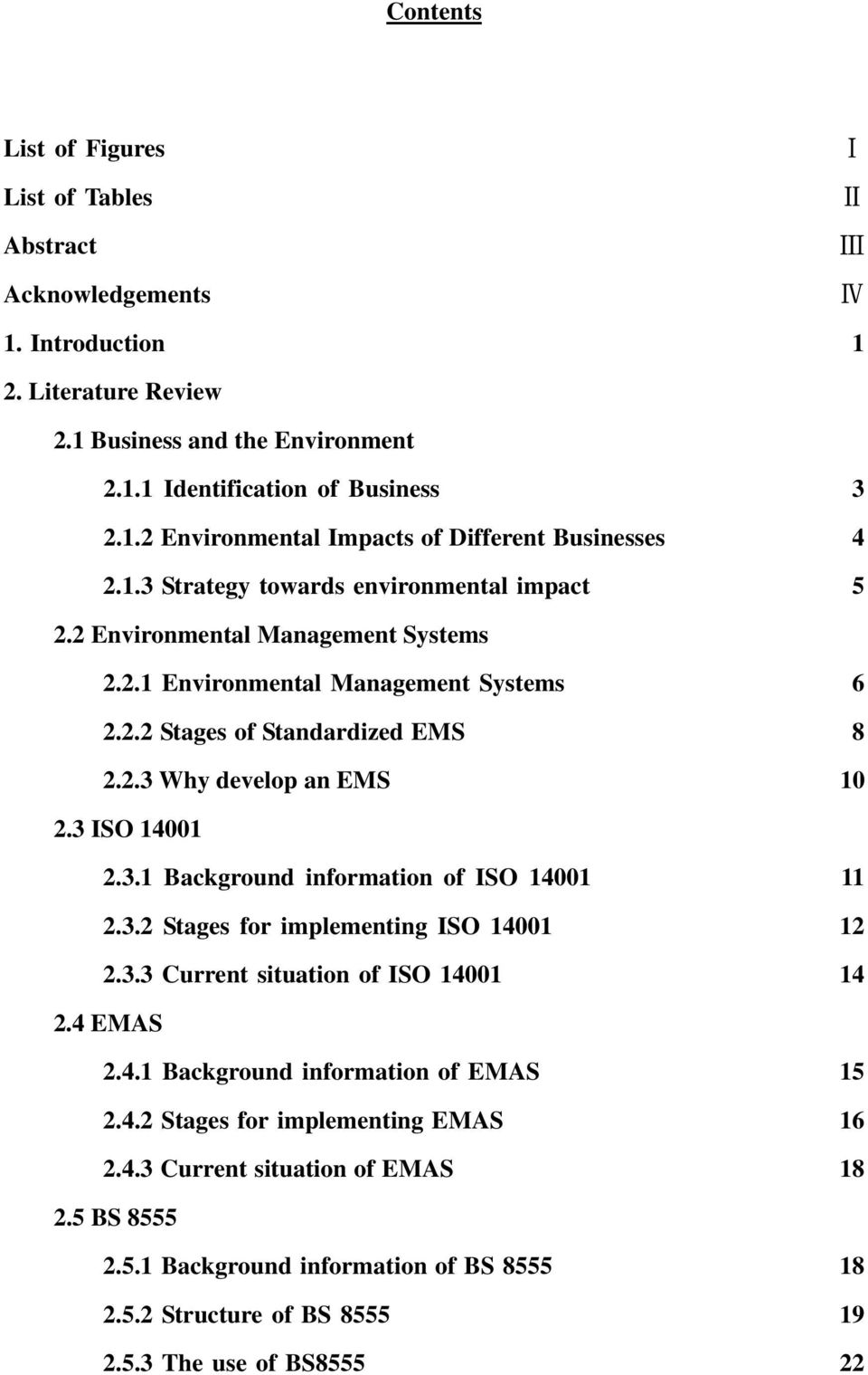 3 ISO 14001 2.3.1 Background information of ISO 14001 11 2.3.2 Stages for implementing ISO 14001 12 2.3.3 Current situation of ISO 14001 14 2.4 EMAS 2.4.1 Background information of EMAS 15 2.4.2 Stages for implementing EMAS 16 2.