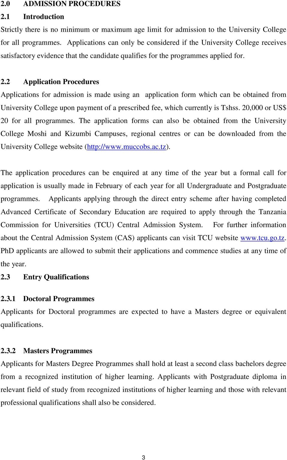 . Application Procedures Applications for admission is made using an application form which can be obtained from University College upon payment of a prescribed fee, which currently is Tshss.