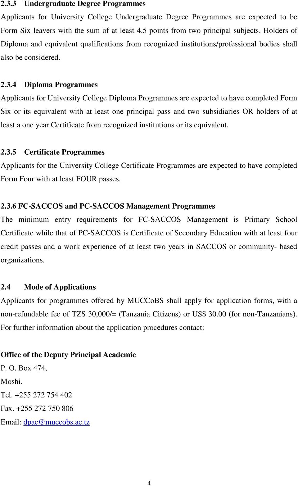 4 Diploma Programmes Applicants for University College Diploma Programmes are expected to have completed Form Six or its equivalent with at least one principal pass and two subsidiaries OR holders of