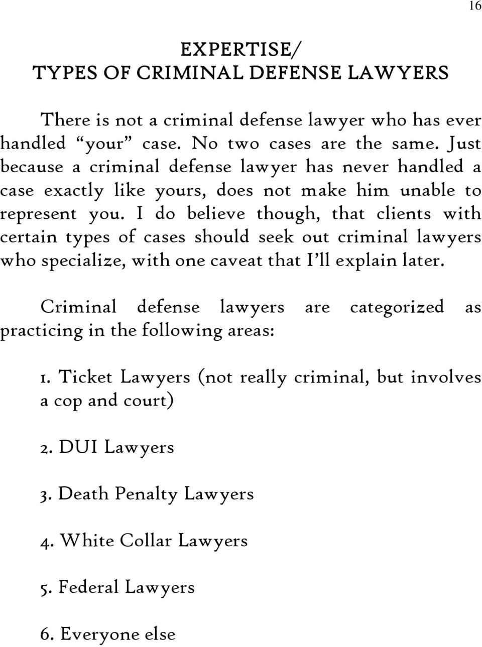 I do believe though, that clients with certain types of cases should seek out criminal lawyers who specialize, with one caveat that I ll explain later.