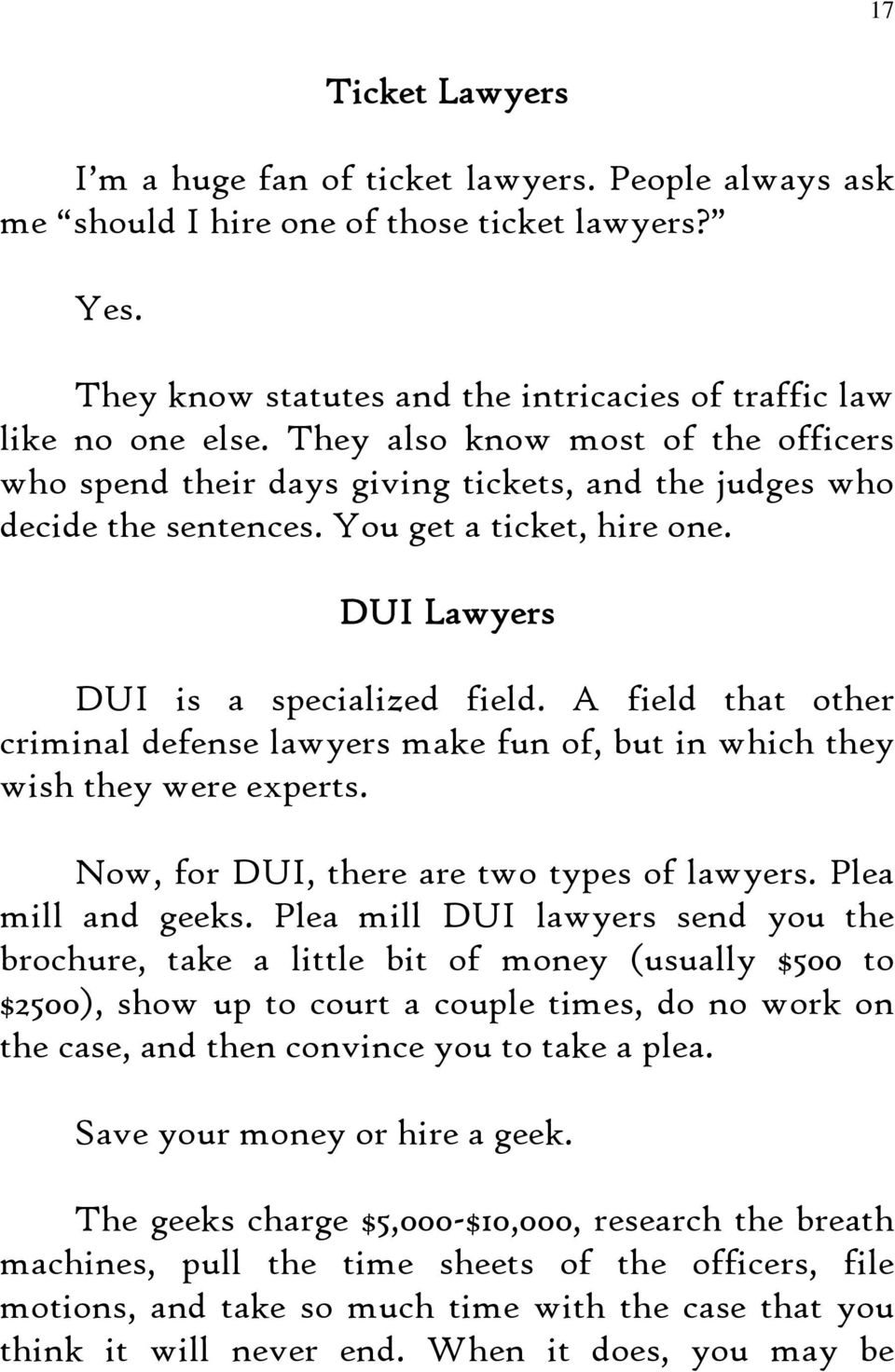 A field that other criminal defense lawyers make fun of, but in which they wish they were experts. Now, for DUI, there are two types of lawyers. Plea mill and geeks.