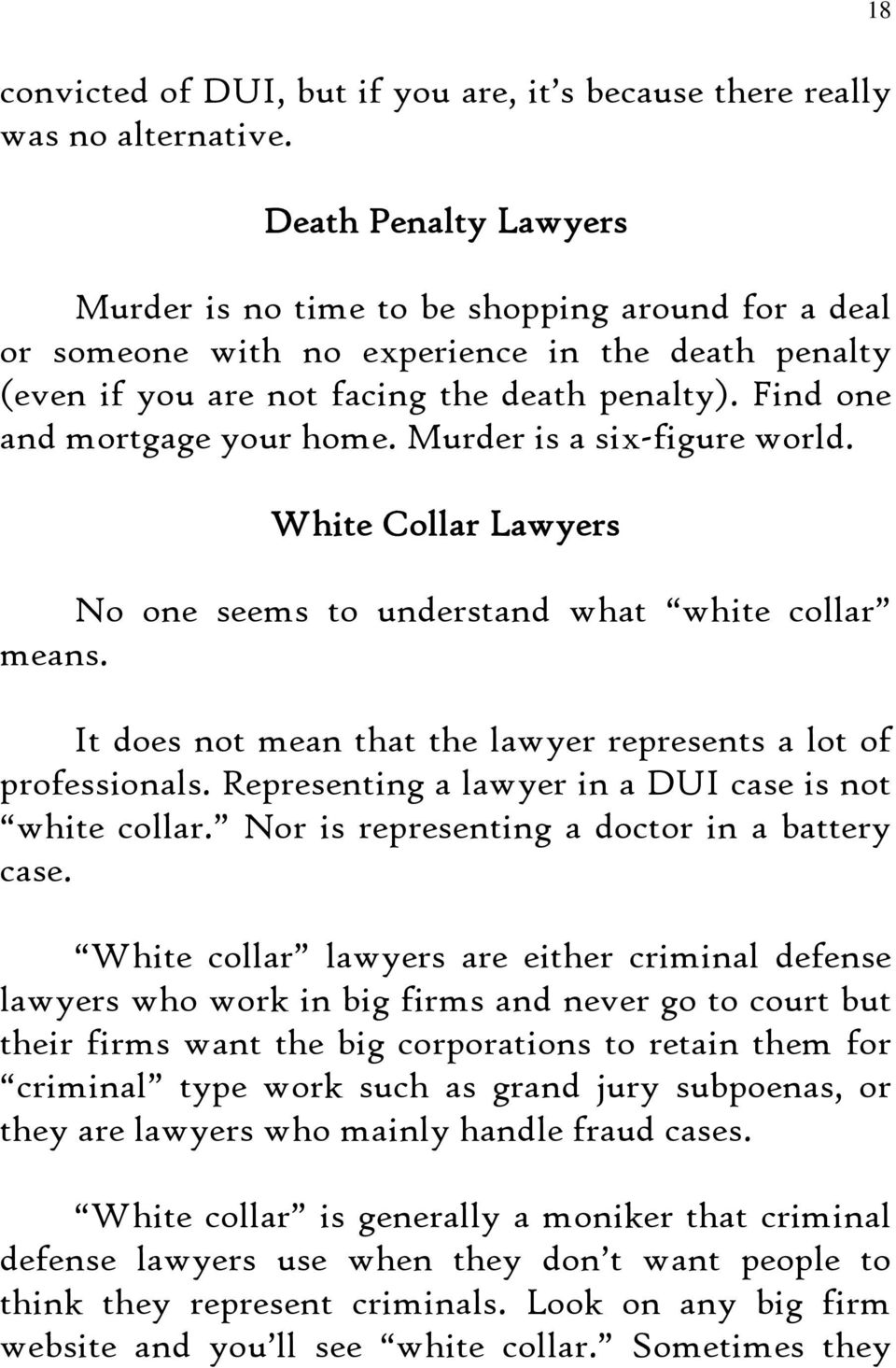 Find one and mortgage your home. Murder is a six-figure world. White Collar Lawyers No one seems to understand what white collar means.