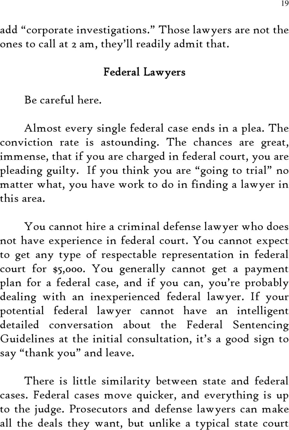 If you think you are going to trial no matter what, you have work to do in finding a lawyer in this area. You cannot hire a criminal defense lawyer who does not have experience in federal court.