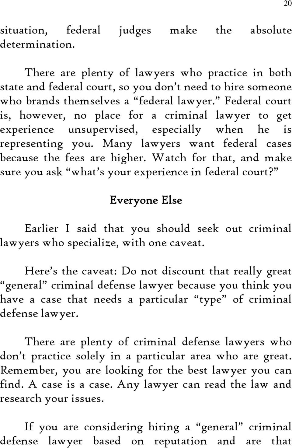 Federal court is, however, no place for a criminal lawyer to get experience unsupervised, especially when he is representing you. Many lawyers want federal cases because the fees are higher.