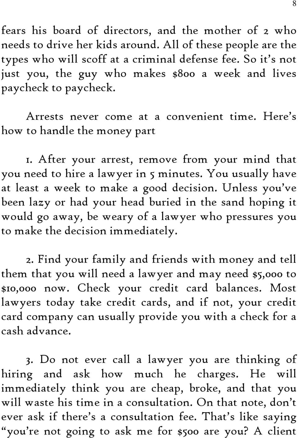 After your arrest, remove from your mind that you need to hire a lawyer in 5 minutes. You usually have at least a week to make a good decision.