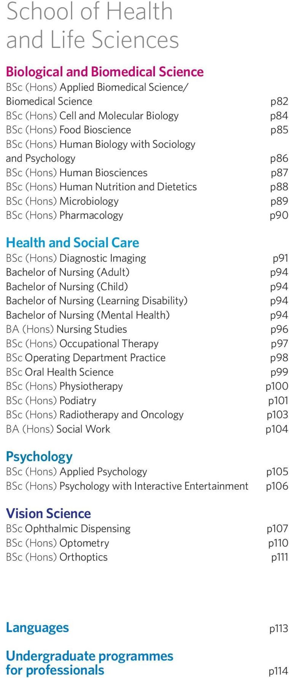 (Hons) Diagnostic Imaging Bachelor of Nursing (Adult) Bachelor of Nursing (Child) Bachelor of Nursing (Learning Disability) Bachelor of Nursing (Mental Health) BA (Hons) Nursing Studies BSc (Hons)
