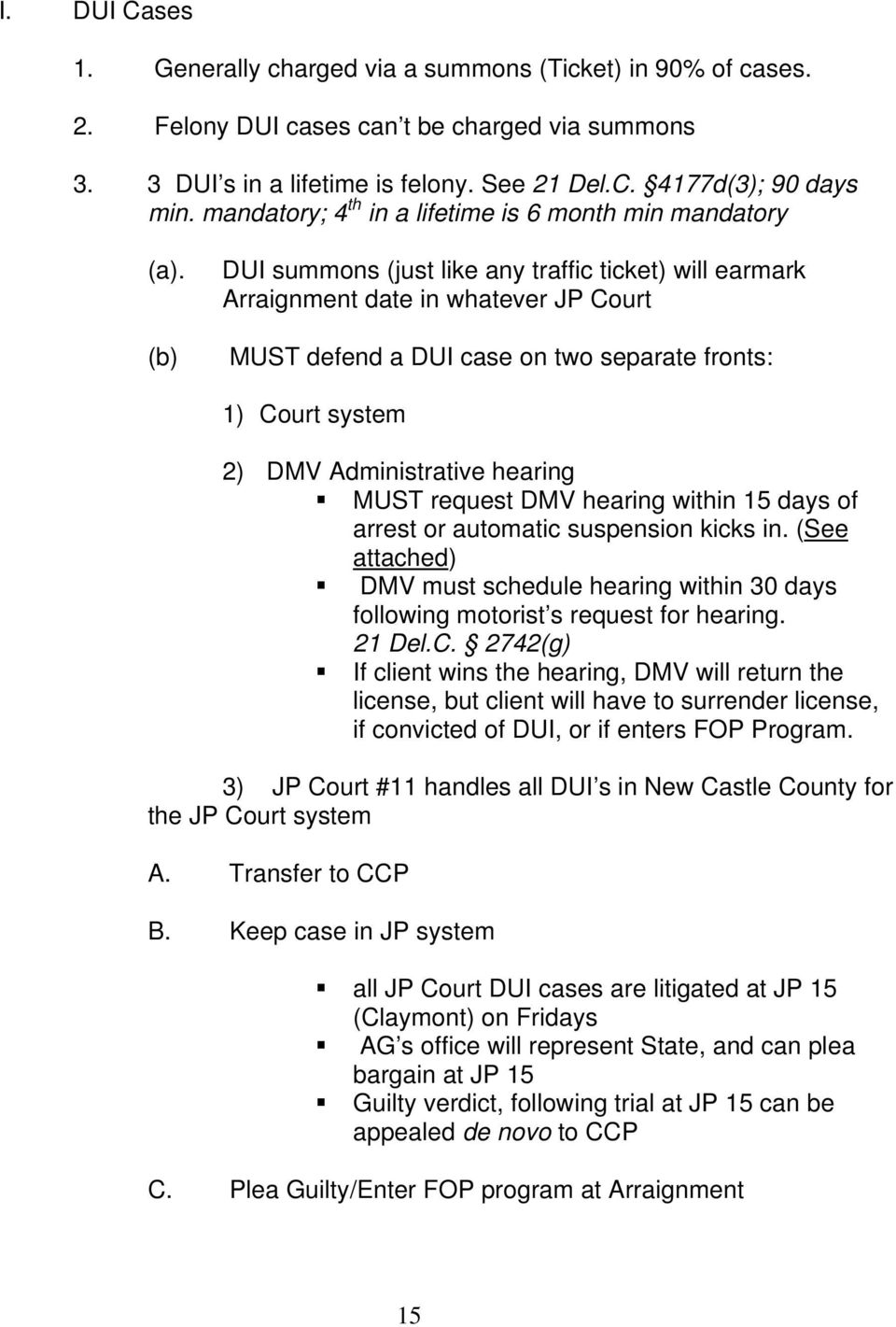 (b) DUI summons (just like any traffic ticket) will earmark Arraignment date in whatever JP Court MUST defend a DUI case on two separate fronts: 1) Court system 2) DMV Administrative hearing MUST