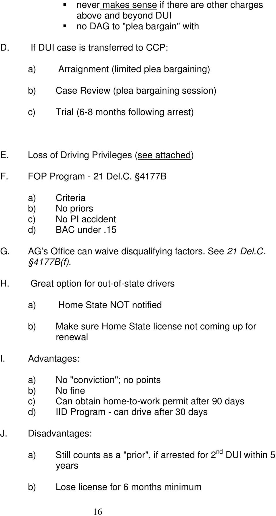 Loss of Driving Privileges (see attached) F. FOP Program - 21 Del.C. 4177B a) Criteria b) No priors c) No PI accident d) BAC under.15 G. AG s Office can waive disqualifying factors. See 21 Del.C. 4177B(f).