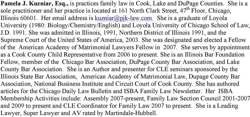 She is a graduate of Loyola University (1980: Biology/Chemistry/English) and Loyola University of Chicago School of Law, J.D. 1991.