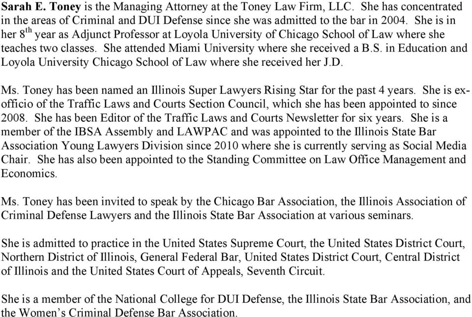 D. Ms. Toney has been named an Illinois Super Lawyers Rising Star for the past 4 years. She is exofficio of the Traffic Laws and Courts Section Council, which she has been appointed to since 2008.