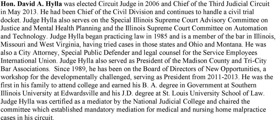 Judge Hylla began practicing law in 1985 and is a member of the bar in Illinois, Missouri and West Virginia, having tried cases in those states and Ohio and Montana.