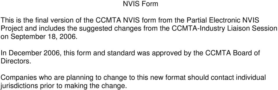 In December 2006, this form and standard was approved by the CCMTA Board of Directors.