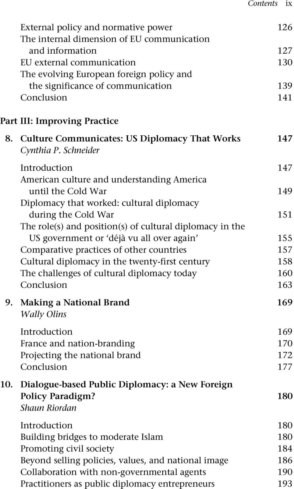 Schneider Introduction 147 American culture and understanding America until the Cold War 149 Diplomacy that worked: cultural diplomacy during the Cold War 151 The role(s) and position(s) of cultural
