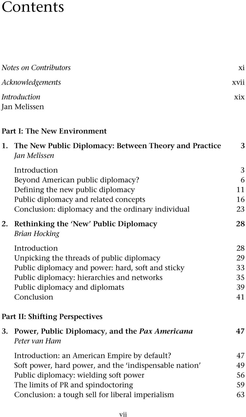 6 Defining the new public diplomacy 11 Public diplomacy and related concepts 16 Conclusion: diplomacy and the ordinary individual 23 2.