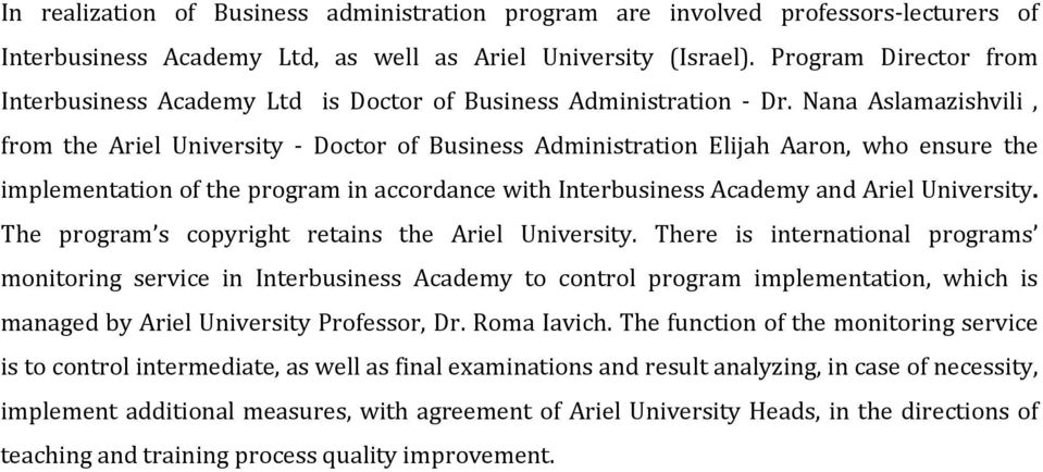 Nana Aslamazishvili, from the Ariel University Doctor of Business Administration Elijah Aaron, who ensure the implementation of the program in accordance with Interbusiness Academy and Ariel