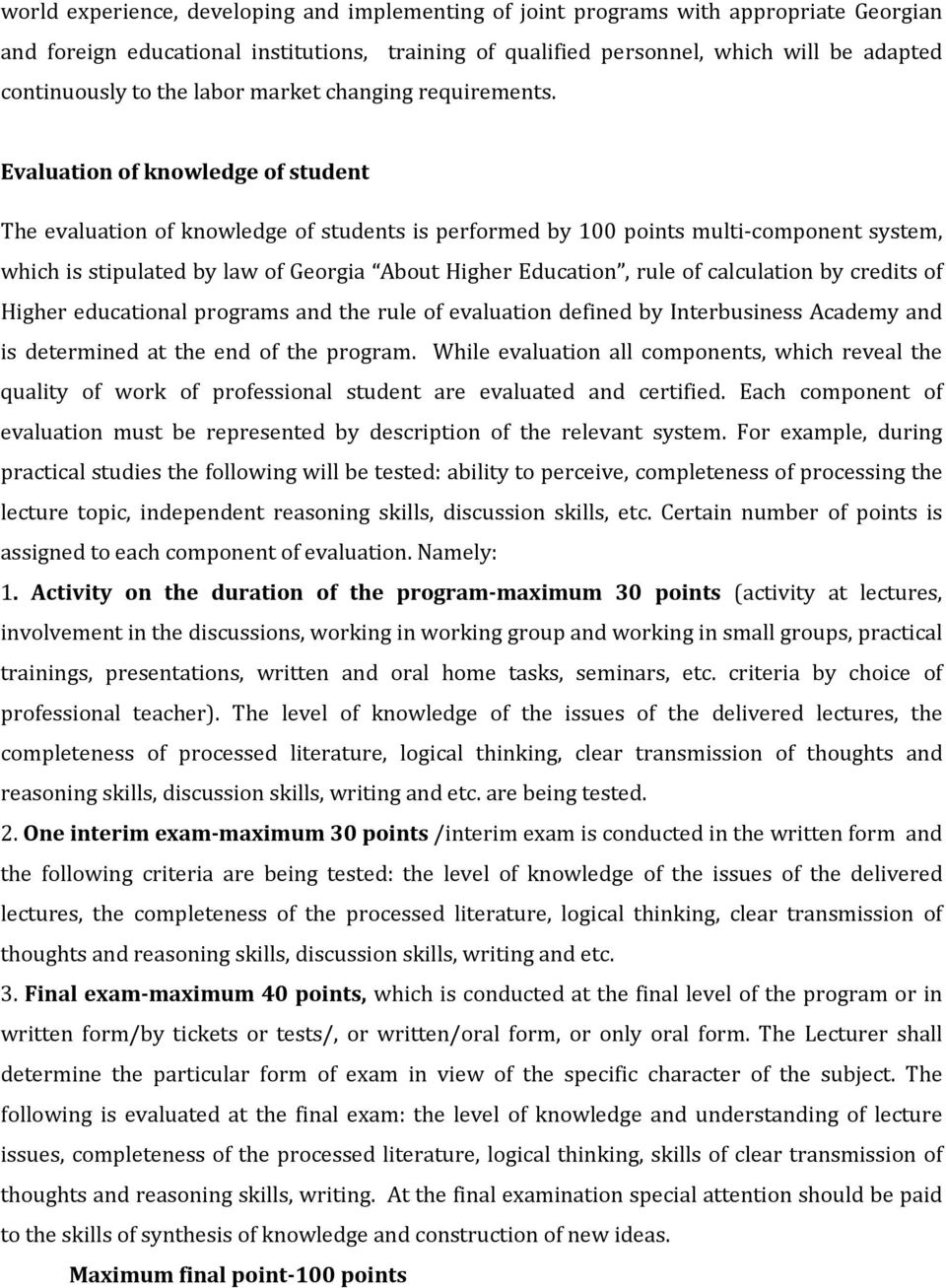 Evaluation of knowledge of student The evaluation of knowledge of students is performed by 100 points multi component system, which is stipulated by law of Georgia About Higher Education, rule of