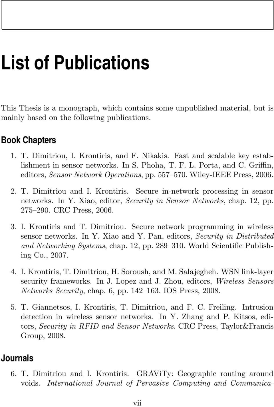 Krontiris. Secure in-network processing in sensor networks. In Y. Xiao, editor, Security in Sensor Networks, chap. 12, pp. 275 290. CRC Press, 2006. 3. I. Krontiris and T. Dimitriou.
