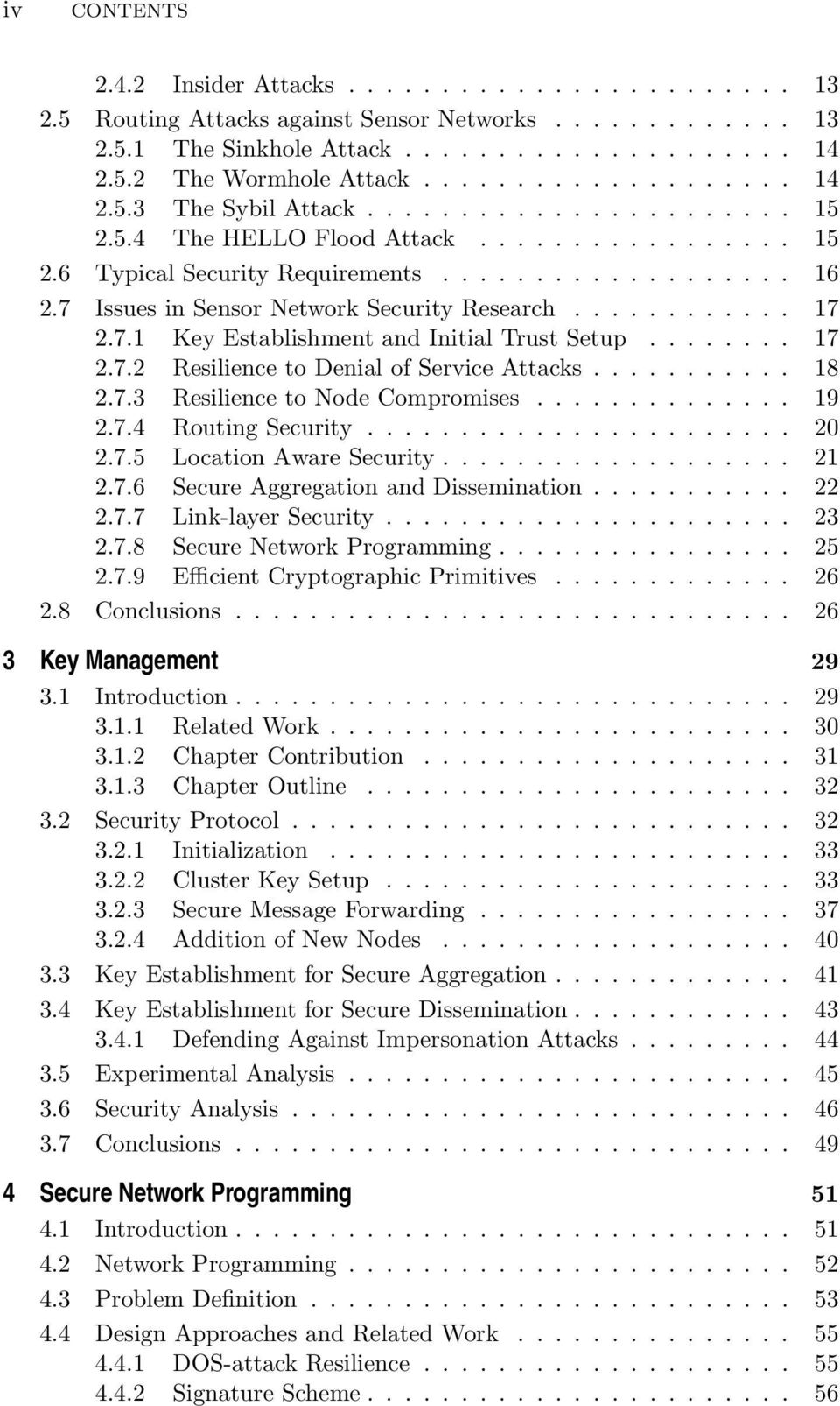 7 Issues in Sensor Network Security Research............ 17 2.7.1 Key Establishment and Initial Trust Setup........ 17 2.7.2 Resilience to Denial of Service Attacks........... 18 2.7.3 Resilience to Node Compromises.