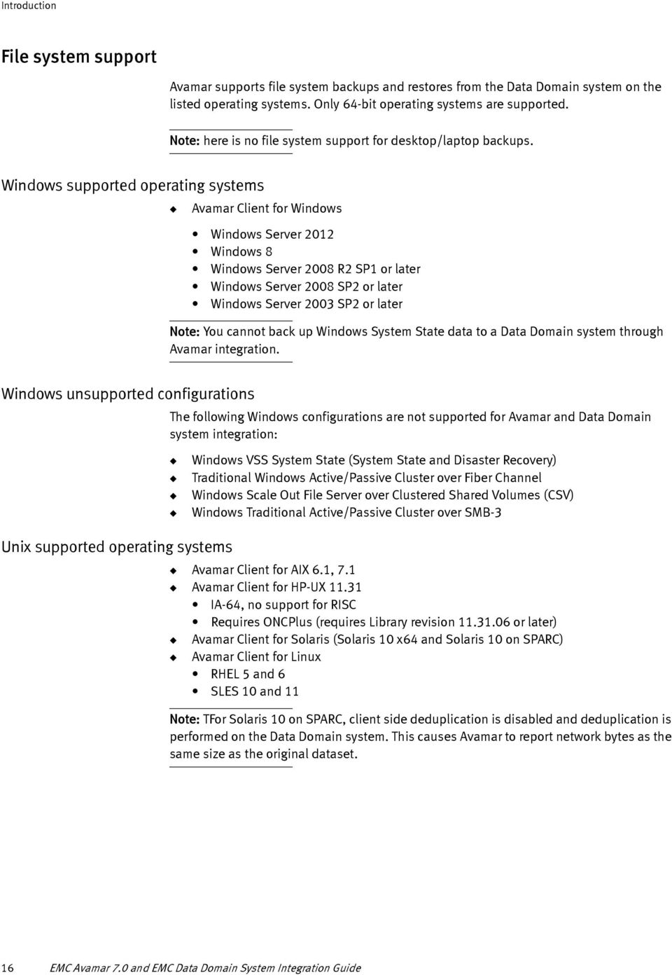 Windows supported operating systems Avamar Client for Windows Windows Server 2012 Windows 8 Windows Server 2008 R2 SP1 or later Windows Server 2008 SP2 or later Windows Server 2003 SP2 or later Note: