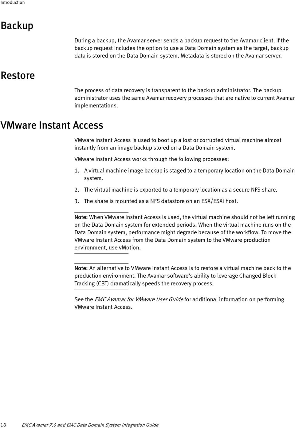 Restore VMware Instant Access The process of data recovery is transparent to the backup administrator.