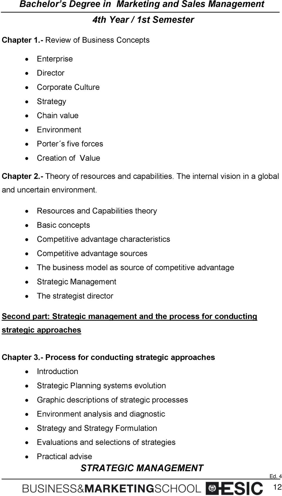 Resources and Capabilities theory Basic concepts Competitive advantage characteristics Competitive advantage sources The business model as source of competitive advantage Strategic Management The
