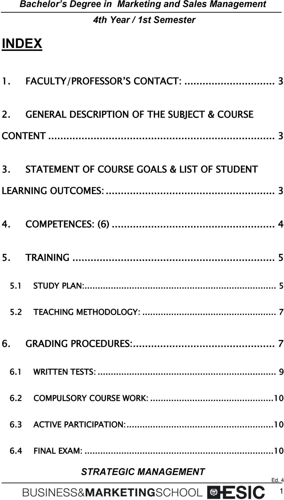 TRAINING... 5 5.1 STUDY PLAN:... 5 5.2 TEACHING METHODOLOGY:... 7 6. GRADING PROCEDURES:... 7 6.1 WRITTEN TESTS:.