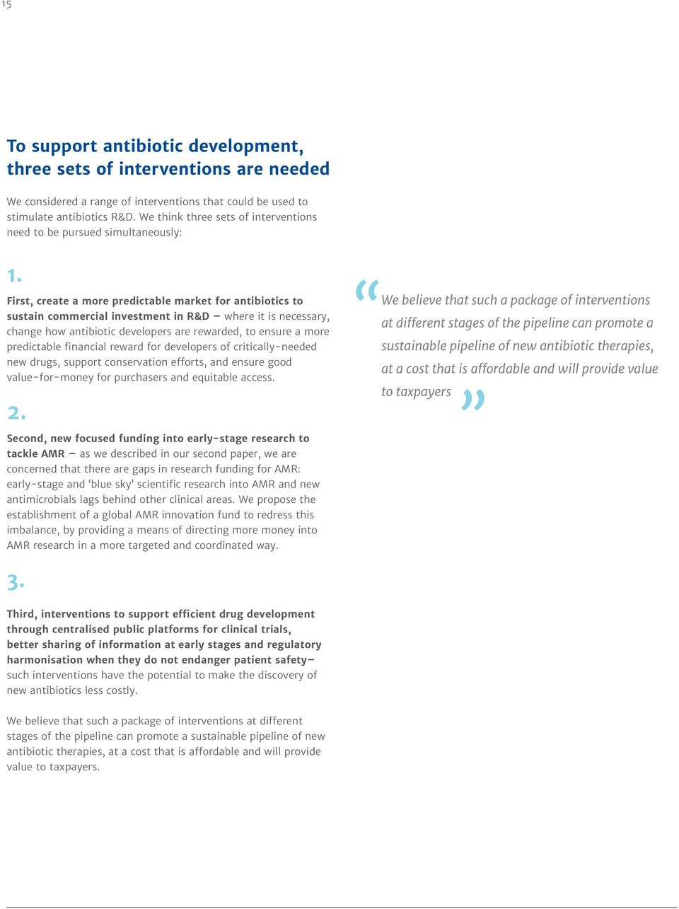 First, create a more predictable market for antibiotics to sustain commercial investment in R&D where it is necessary, change how antibiotic developers are rewarded, to ensure a more predictable