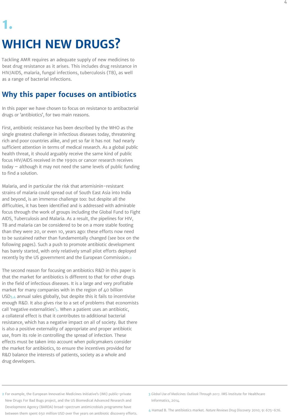 Why this paper focuses on antibiotics In this paper we have chosen to focus on resistance to antibacterial drugs or antibiotics, for two main reasons.