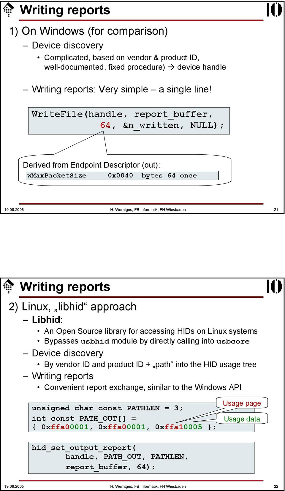 Werntges, FB Informatik, FH Wiesbaden 21 Writing reports 2) Linux, libhid approach Libhid: An Open Source library for accessing HIDs on Linux systems Bypasses usbhid module by directly calling into