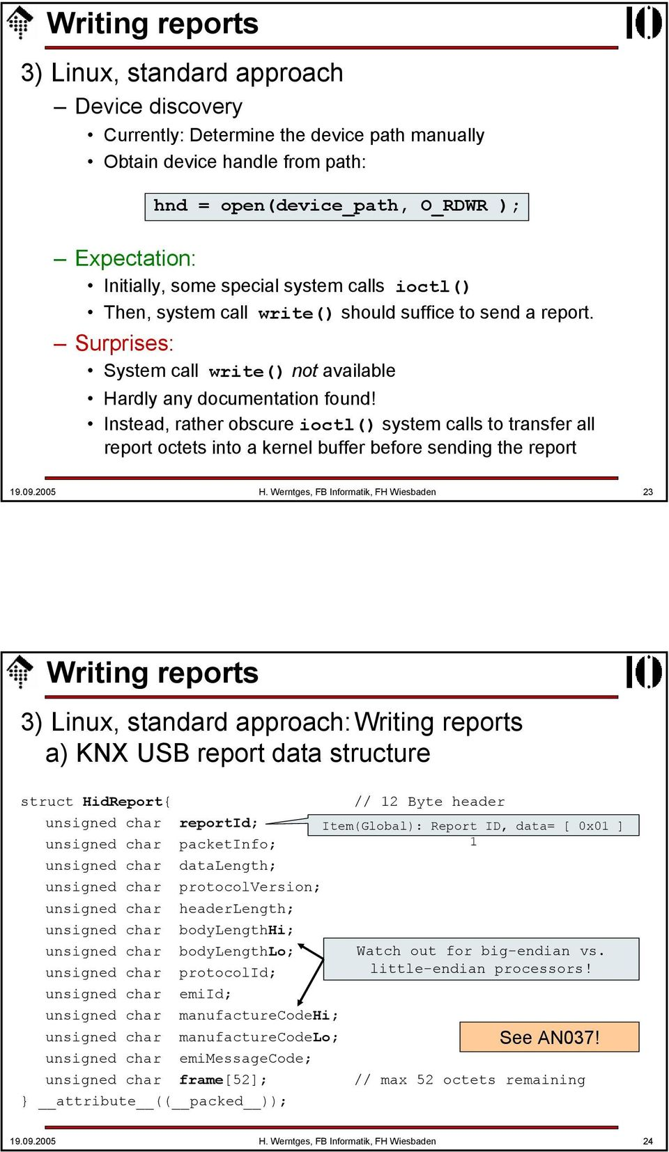 Instead, rather obscure ioctl() system calls to transfer all report octets into a kernel buffer before sending the report 19.09.2005 H.