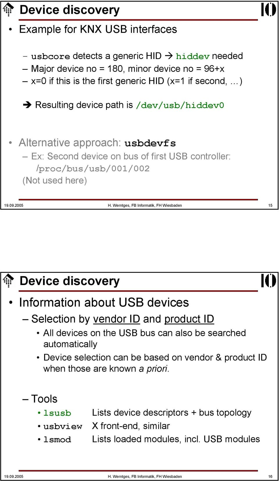 Werntges, FB Informatik, FH Wiesbaden 15 Device discovery Information about USB devices Selection by vendor ID and product ID All devices on the USB bus can also be searched automatically Device