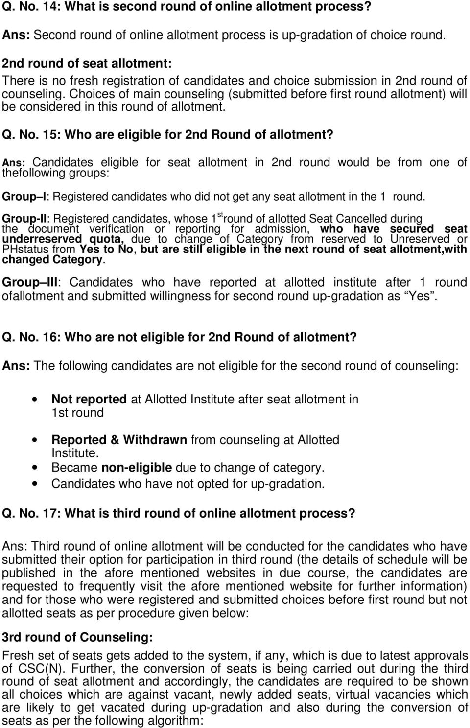 Choices of main counseling (submitted before first round allotment) will be considered in this round of allotment. Q. No. 15: Who are eligible for 2nd Round of allotment?